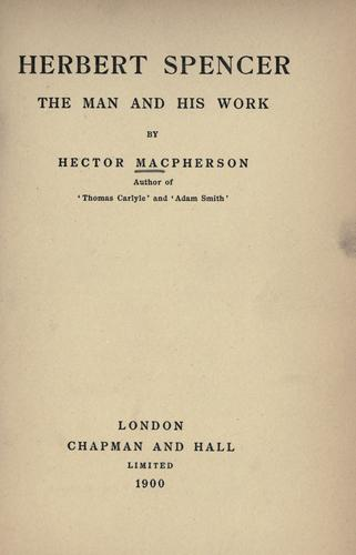 Herbert Spencer, the man and his work by Macpherson, Hector Carsewell.