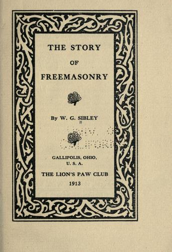 The story of freemasonry by William G. Sibley