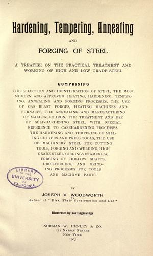 Hardening, tempering, annealing and forging of steel by Joseph Vincent Woodworth