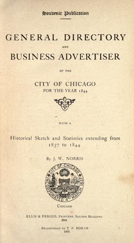 General directory and business advertiser of the city of Chicago for the year 1844 by By J. W. Norris.