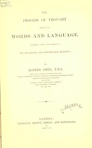 The process of thought adapted to words and language by Alfred Smee