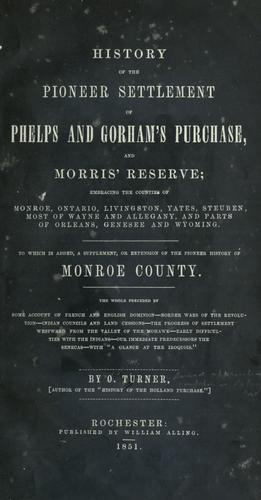 History of the pioneer settlement of Phelps and Gorham's purchase, and Morris' reserve by O. Turner