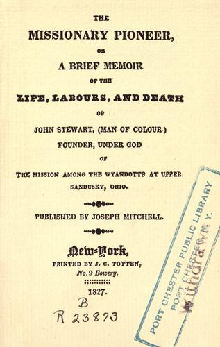 The Missionary pioneer, or A brief memoir of the life, labours, and death of John Stewart, (man of colour) founder, under God of the mission among the Wyandotts at Upper Sandusky, Ohio by