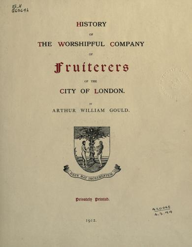 History of the Worshipful Company of Fruiterers of the City of London by Arthur William Gould