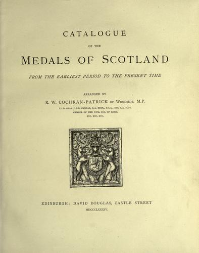 Catalogue of the medals of Scotland from the earliest period to the present time by Robert William Cochran-Patrick