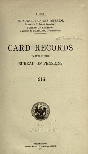 Card records in use in the Bureau of pensions, 1916 by United States. Pension Bureau.