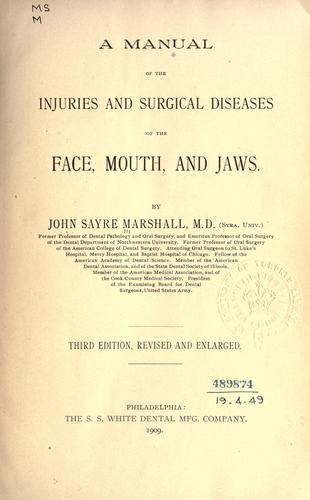 A manual of the injuries and surgical diseases of the face, mouth, and jaws by John Sayre Marshall