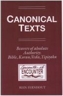 Canonical Texts. Bearers of Absolute Authority. Bible, Koran, Veda, Tipiaka. A Phenomenological Study (Translated by Henry Jansen and Lucy Jansen-Hofland). (Currents of Encounter) by Rein Fernhout